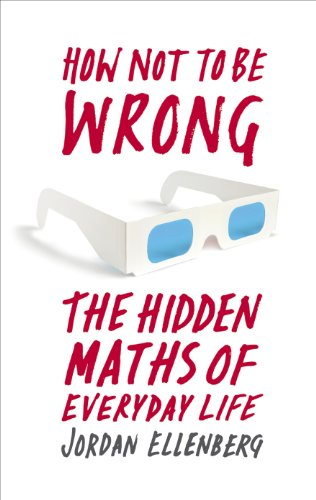 How Not to Be Wrong: The Hidden Maths of Everyday Life by [Ellenberg,