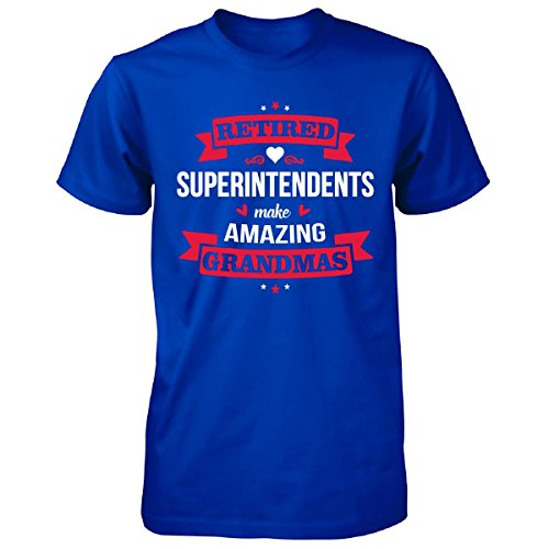 Retired Superintendents Make Amazing Grandmas - Unisex Tshirt