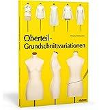 Oberteil-Grundschnittvariationen: Mit Schnittmusterbogen