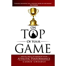 On Top of Your Game:  Mental Skills to Maximize Your Athletic Performance