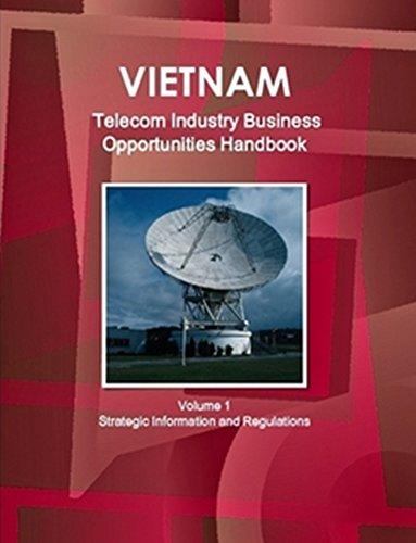 Vietnam Telecommunication Industry Business Opportunities Handbook by International Business Publications, Inc.