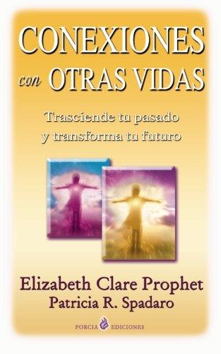 Conexiones con otras vidas: Karma y reencarnacion (Spanish Edition) [Elizabeth Clare Prophet - Patricia R. Spadaro] (Tapa Blanda)