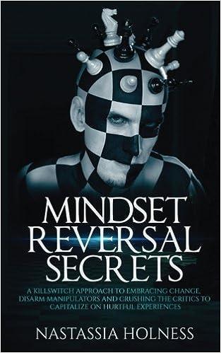 Mindset Reversal secrets: A Killswitch Approach to Embracing