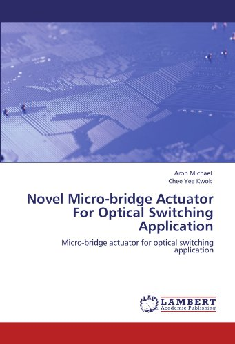 Micro Bridge Engineering (Novel Micro-bridge Actuator For Optical Switching Application: Micro-bridge actuator for optical switching application)