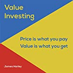 Value Investing: A Step-by-Step Guide to Getting into the Share Market and Making Money for the Long Term! | James Harley