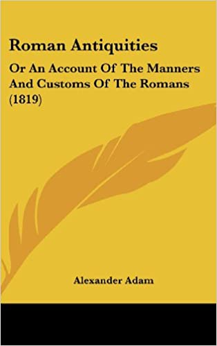 Roman Antiquities: Or An Account Of The Manners And Customs