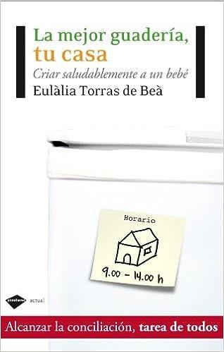 La mejor guardería, tu casa: Criar saludablemente a un bebé (Plataforma actual) (Spanish Edition): Eulàlia Torres de Beà: 9788415115069: Amazon.com: Books