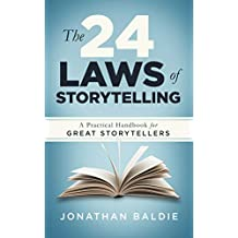The 24 Laws of Storytelling: A Practical Handbook for Great Storytellers