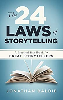 The 24 Laws of Storytelling: A Practical Handbook for Great Storytellers by [Baldie, Jonathan]