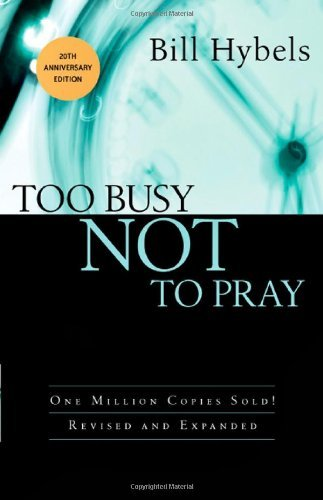 Too busy not to pray kindle edition by bill hybels religion too busy not to pray by hybels bill fandeluxe Images