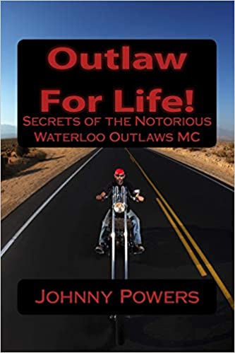 Outlaw For Life!: Secrets of the Notorious Waterloo Outlaws