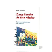 Dans l'ombre de leur maître: Femmes méconnues de la Bible (French Edition)