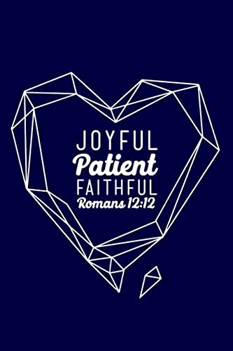 Joyful Patient Faithful Romans 12:12: Blank Notebook Christian Journal with Inspirational Scripture Quote Blue Cover
