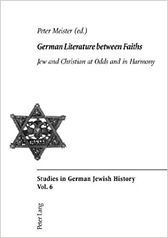 German Literature between Faiths: Jew and Christian at Odds and in Harmony (Studies in German Jewish History) (2004-08-11)