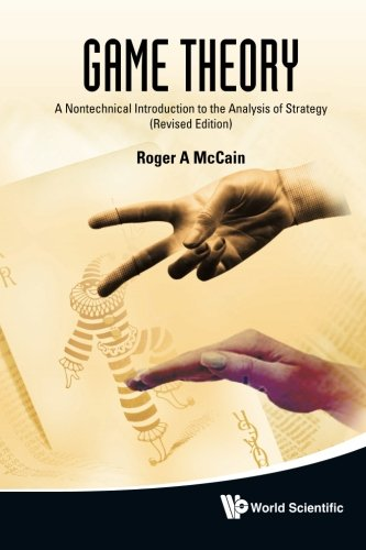 Game Theory: A Nontechnical Introduction To The Analysis Of Strategy (Revised Edition) (Mccain Theory Game)