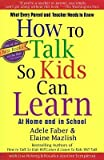 How to Talk So Kids Can Learn at Home and in School( What Every Parent and Teacher Needs to Know)[HT TALK SO KIDS CAN LEARN AT H][Paperback]