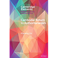Cambodia: Return to Authoritarianism (Elements in Politics and Society in Southeast Asia)