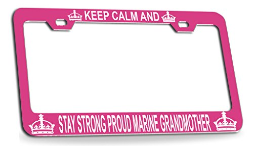 KEEP CALM AND STAY STRONG PROUD MARINE GRANDMOTHER Pink Steel License Plate Frame Tag Holder ()