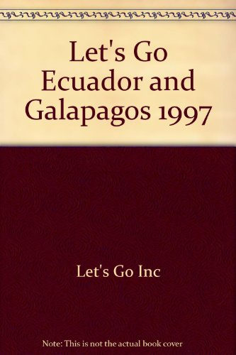 Let's Go 1997: Ecuador and Galapagos: The Budget Guides (Let's Go)