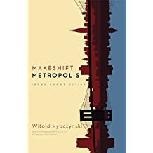 Makeshift Metropolis: Ideas About Cities (English Edition)
