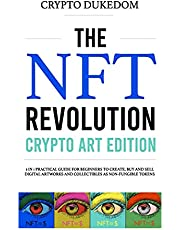 The Nft Revolution - Crypto art edition: 2 in 1 practical guide for beginners to create, buy and sell digital artworks and collectibles as non-fungible tokens