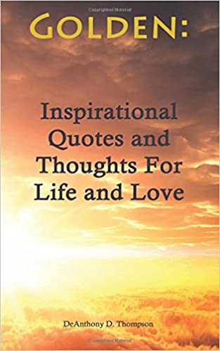 Golden: Inspirational Quotes and Thoughts For Life and Love
