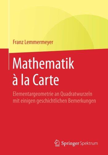 Read Online Mathematik à la Carte: Elementargeometrie an Quadratwurzeln mit einigen geschichtlichen Bemerkungen (German Edition) ebook