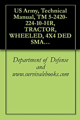 US Army, Technical Manual, TM 5-2420-224-10-HR, TRACTOR, WHEELED, 4X4 DED SMALL EMPLACEMENT EXCAVATOR (SEE) (NSN 2420-01-160-2754) (EIC: EDL) AND TRACTOR, ... MATERIAL HANDLER (HMMH) (2420-01-205-8636)
