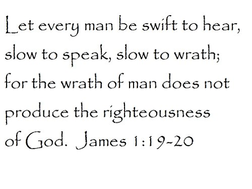 Tapestry Of Truth - James 1:19-20 - TOT5948 - Wall and Home Scripture, Lettering, Quotes, Images, Stickers, Decals, Art, and More! - Let Every Man be Swift to Hear, Slow to Speak, Slow to Wrath; f.