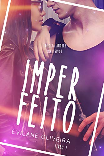 Imperfeito (Trilogia Amores Impulsivos Livro 1)