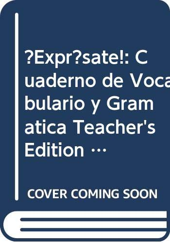 ¡Exprésate!: Cuaderno de vocabulario y gramatica Teacher's Edition Level 1A