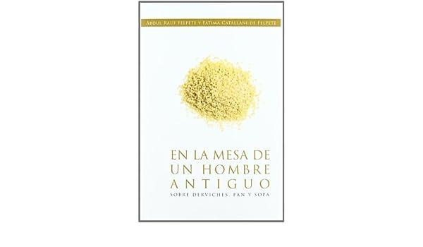 En la Mesa de un Hombre Antiguo (Sobre Derviches, pan y Soja): 9788492497652: Amazon.com: Books