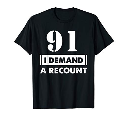 91st Birthday Gifts Funny Demand Recount 91 Years Old D1 T-Shirt
