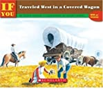 If You Traveled West in a Covered Wagon, Ellen Levine, 0590422294