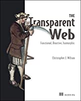The Transparent Web: Functional, Reactive, Isomorphic Front Cover