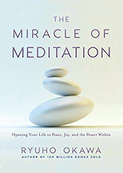 The Miracle of Meditation: Opening Your Life to Peace, Joy, and the Power Within by [Okawa, Ryuho]