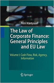 Petri Mäntysaari - The Law Of Corporate Finance: General Principles And Eu Law: Volume I: Cash Flow, Risk, Agency, Information: Volume 1