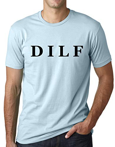 Think Out Loud Apparel DILF Funny T-Shirt Dad Humor Fathers Day Tee Light Blue S Dad Funny Light T-shirt