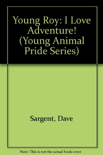 Animal Pride Series - Young Roy: I Love Adventure! (Young Animal Pride Series)
