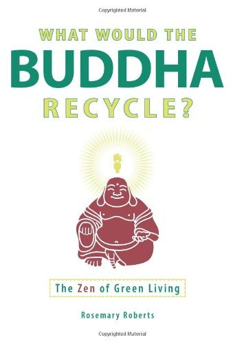 What Would the Buddha Recycle?: The Zen of Green Living