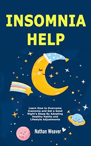Insomnia Help: Learn How to Overcome Insomnia and Get a Good Night's Sleep By Adopting Healthy Habits and Lifestyle Adjustments