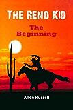 "THE RENO KID - ""The Beginning"""