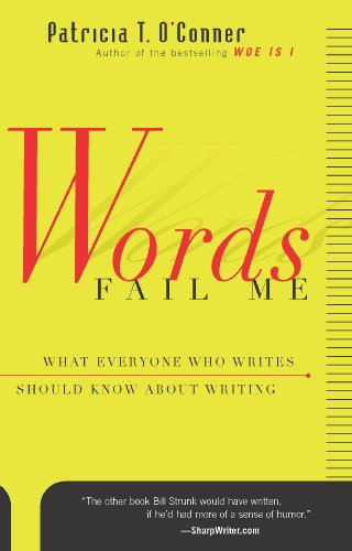 Words Fail Me: What Everyone Who Writes Should Know about Writing (Harvest Book) cover