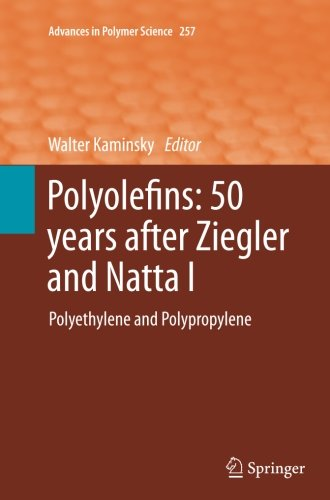 Polyolefins: 50 years after Ziegler and Natta I: Polyethylene and Polypropylene (Advances in Polymer Science)