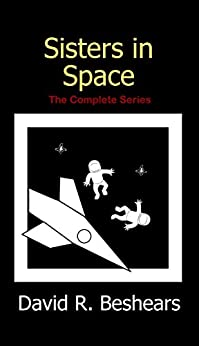 Sisters in Space: The Complete Series by [Beshears, David R]