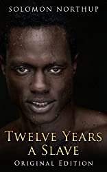 Twelve Years A Slave: Original Edition - With Bonus of Uncle Tom's Cabin and Original illustrations (English Edition)