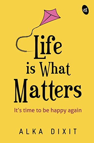 0376d131c53 Buy Life is What Matters  It s time to be Happy again Book Online at ...