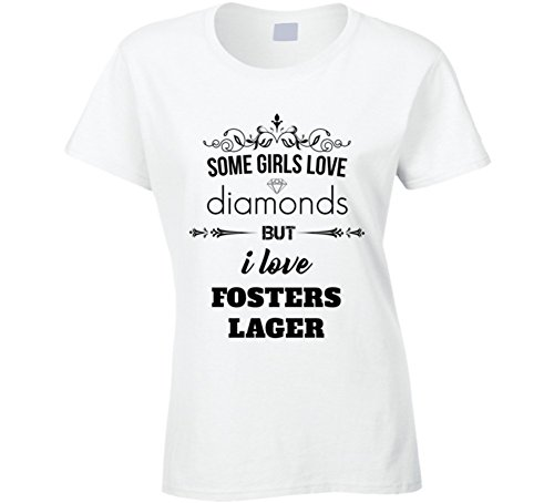 Fosters Lager (Tshirtshark Some Girls Love Diamonds But I Love Fosters Lager Funny Drinking T Shirt S White)