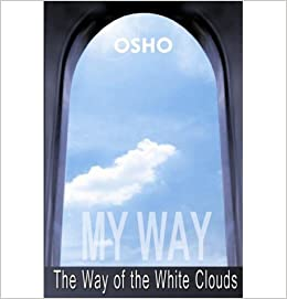 Read My Way The Way Of The White Clouds By Osho