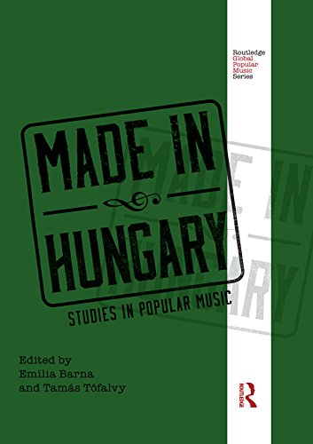 Made in Hungary: Studies in Popular Music (Routledge Global Popular Music Series)